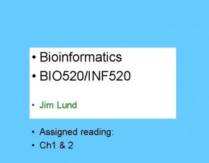 Bioinformatics BIO 520INF 520 Jim Lund Assigned reading