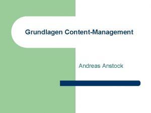 Grundlagen ContentManagement Andreas Anstock Inhalt des Vortrags 1