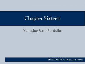 Chapter Sixteen Managing Bond Portfolios INVESTMENTS BODIE KANE