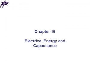 Chapter 16 Electrical Energy and Capacitance Electrical Potential