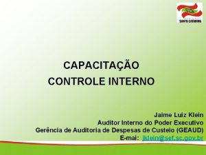 CAPACITAO CONTROLE INTERNO Jaime Luiz Klein Auditor Interno