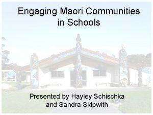 Engaging Maori Communities in Schools Presented by Hayley
