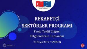 REKABET SEKTRLER PROGRAMI Proje Teklif ars Bilgilendirme Toplants
