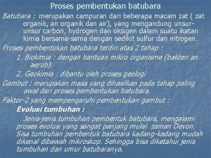 Proses pembentukan batubara Batubara merupakan campuran dari beberapa