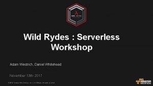 Wild Rydes Serverless Workshop Adam Westrich Daniel Whitehead