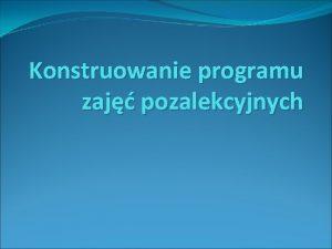 Konstruowanie programu zaj pozalekcyjnych ROZPORZDZENIE MINISTRA EDUKACJI NARODOWEJ
