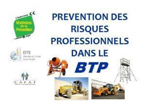 PREVENTION DES RISQUES PROFESSIONNELS DANS LE BTP Au