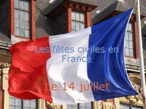 Les ftes civiles en France Le 14 juillet
