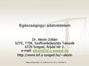 Egszsggyi adatvdelem Dr Alexin Zoltn SZTE TTIK Szoftverfejleszts