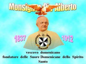 vescovo domenicano fondatore delle Suore Domenicane dello Spirito