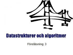 Datastrukturer och algoritmer Frelsning 3 Datastrukturer och algoritmer