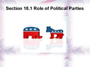 Section 18 1 Role of Political Parties Political