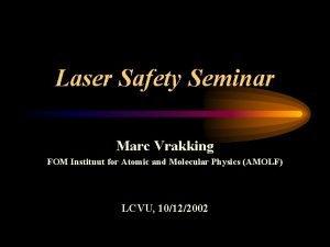 Laser Safety Seminar Marc Vrakking FOM Instituut for