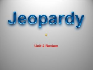 Unit 2 Review Unit 2 Review JEOPARDY Media