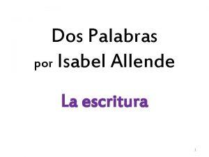 Dos Palabras por Isabel Allende La escritura 1