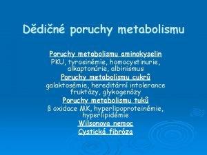 Ddin poruchy metabolismu Poruchy metabolismu aminokyselin PKU tyrosinmie