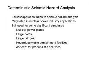 Deterministic Seismic Hazard Analysis Earliest approach taken to