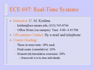 ECE 697 RealTime Systems n Instructor C M