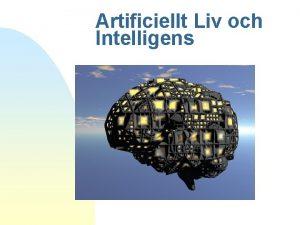 Artificiellt Liv och Intelligens Artificiell intelligens n n