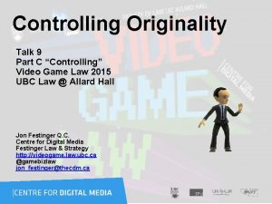 Controlling Originality Talk 9 Part C Controlling Video