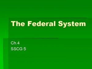 The Federal System Ch 4 SSCG 5 The