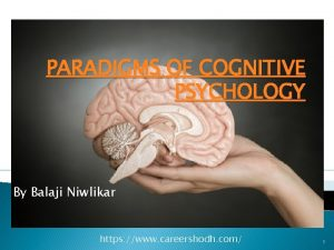 PARADIGMS OF COGNITIVE PSYCHOLOGY By Balaji Niwlikar https