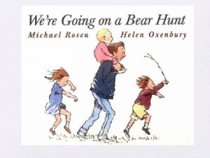 Were going on a bear hunt Were going