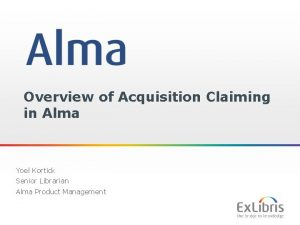 Overview of Acquisition Claiming in Alma Yoel Kortick