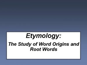 Etymology The Study of Word Origins and Root