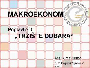 MAKROEKONOMIJA Poglavlje 3 TRITE DOBARA Ass Alma Zildi