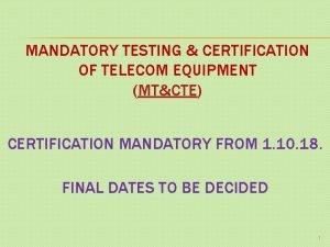 MANDATORY TESTING CERTIFICATION OF TELECOM EQUIPMENT MTCTE CERTIFICATION
