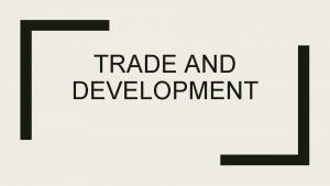 TRADE AND DEVELOPMENT INTERNATIONAL TRADE AND WORLD MARKETS