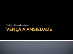 Pr Davi Oliveira Boa Sorte VENA A ANSIEDADE