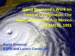 David Raymonds Work on Tropical Cyclogenesis The Tropical