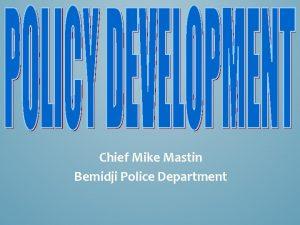 Chief Mike Mastin Bemidji Police Department DRAFTING POLICY
