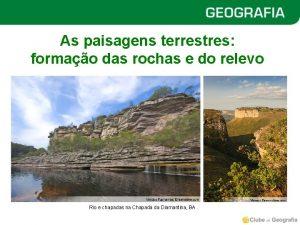 As paisagens terrestres formao das rochas e do