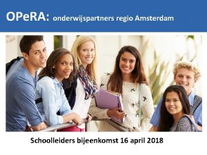 OPe RA onderwijspartners regio Amsterdam OPe RA Onderwijspartners