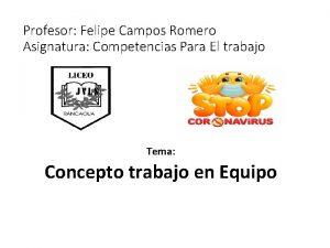 Profesor Felipe Campos Romero Asignatura Competencias Para El