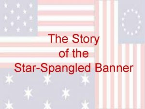 The Story of the StarSpangled Banner The story