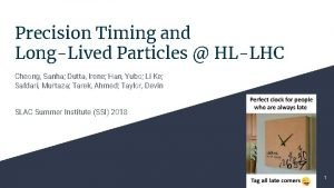 Precision Timing and LongLived Particles HLLHC Cheong Sanha