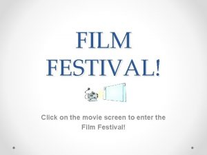 FILM FESTIVAL Click on the movie screen to