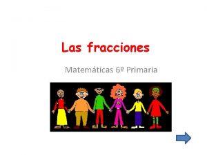 Las fracciones Matemticas 6 Primaria Las Fracciones Vas
