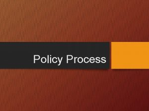Policy Process Learning objectives To explain policy process