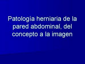 Patologa herniaria de la pared abdominal del concepto