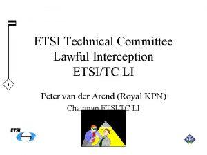 ETSI Technical Committee Lawful Interception ETSITC LI 1