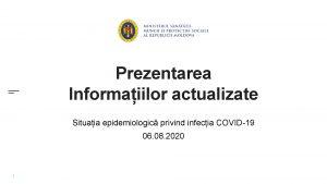 Prezentarea Informaiilor actualizate Situaia epidemiologic privind infecia COVID19