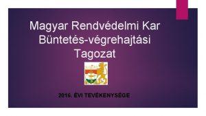 Magyar Rendvdelmi Kar Bntetsvgrehajtsi Tagozat 2016 VI TEVKENYSGE