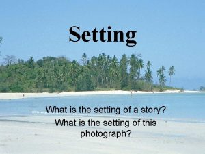 Setting What is the setting of a story