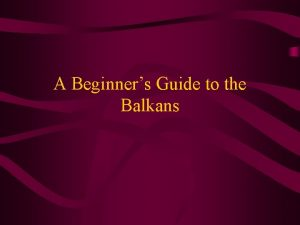 A Beginners Guide to the Balkans Balkan Peninsula