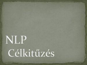 NLP Clkitzs Problma vagy cl Ha a nehzsg